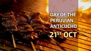 Peruvian Delicacies, October 21 Peruvian Anticucho Day