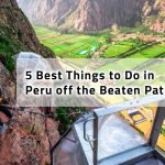 5 Best Things to Do in Peru off the Beaten Path